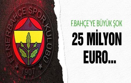 Fenerbahçe'ye büyük şok! 25 milyon euro…