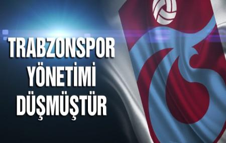Trabzonspor yönetimi düşmüştür!