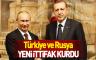 Türkiye ve Rusya yeni bir ittifak kurdu'