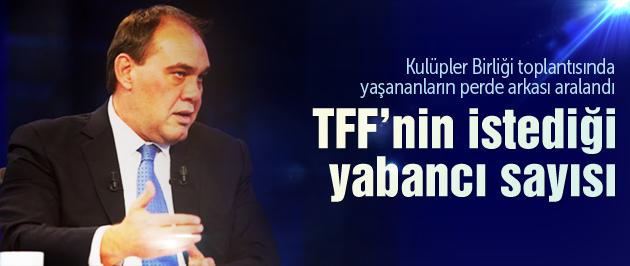 İşte TFF'nin düşündüğü yabancı sayısı!