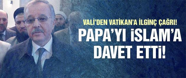 Vali, Papa'yı İslam'a davet etti!