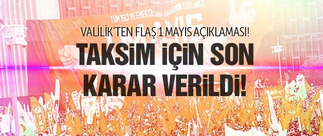 Valilik'ten 1 Mayıs'ta Taksim için flaş karar!